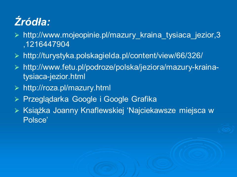 Źródła:http://www.mojeopinie.pl/mazury_kraina_tysiaca_jezior,3,1216447904. http://turystyka.polskagielda.pl/content/view/66/326/