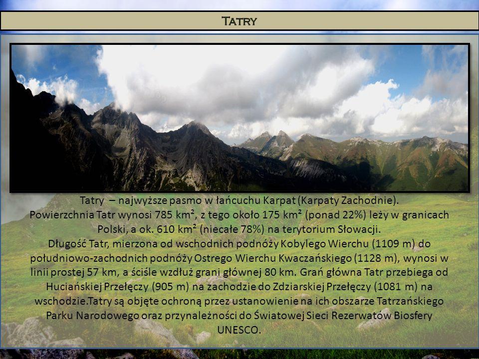 Tatry – najwyższe pasmo w łańcuchu Karpat (Karpaty Zachodnie).