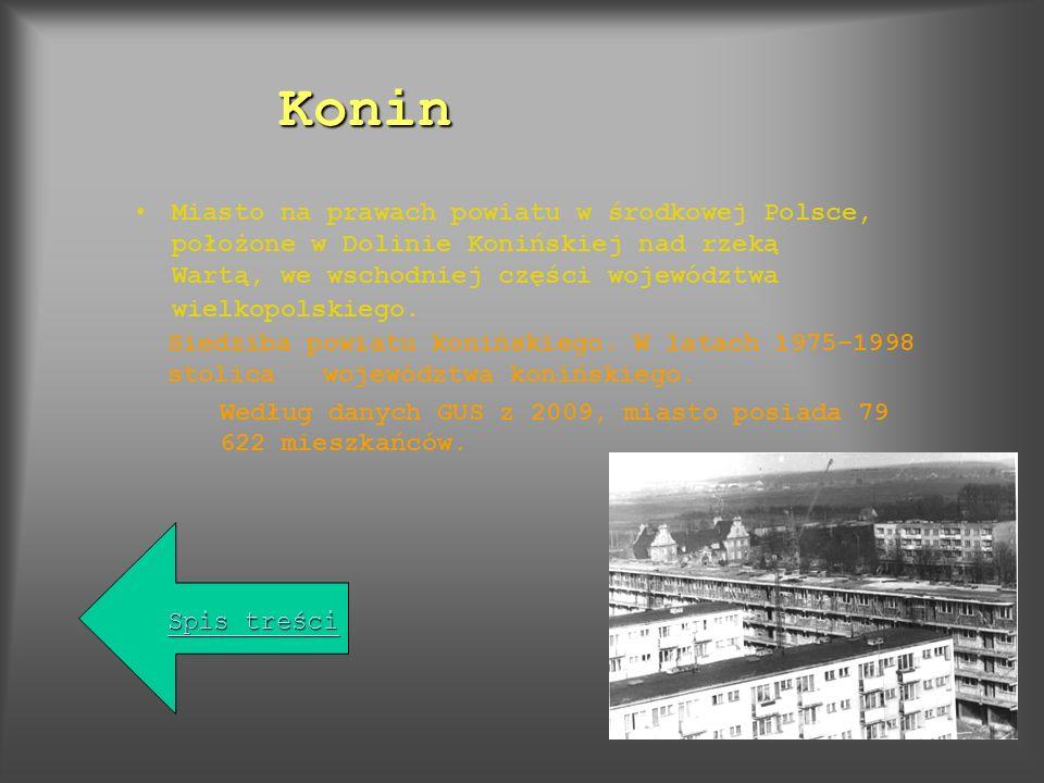 Konin Miasto na prawach powiatu w środkowej Polsce, położone w Dolinie Konińskiej nad rzeką Wartą, we wschodniej części województwa wielkopolskiego.