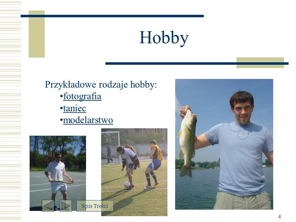 Hobby Przykładowe rodzaje hobby: fotografia taniec modelarstwo