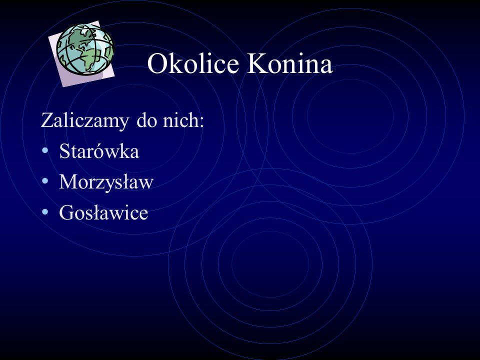 Okolice Konina Zaliczamy do nich: Starówka Morzysław Gosławice