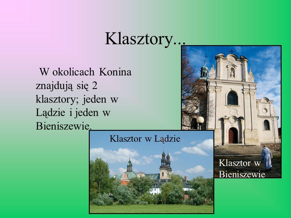Klasztory... W okolicach Konina znajdują się 2 klasztory; jeden w Lądzie i jeden w Bieniszewie. Klasztor w Lądzie.
