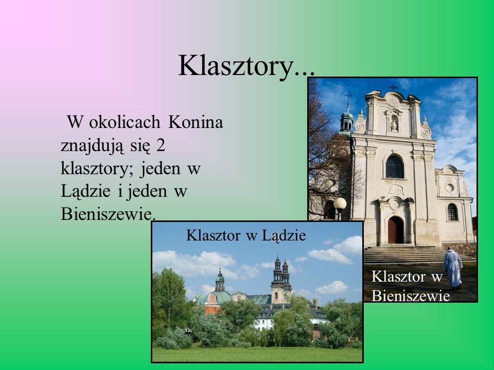 Klasztory...W okolicach Konina znajdują się 2 klasztory; jeden w Lądzie i jeden w Bieniszewie. Klasztor w Lądzie.