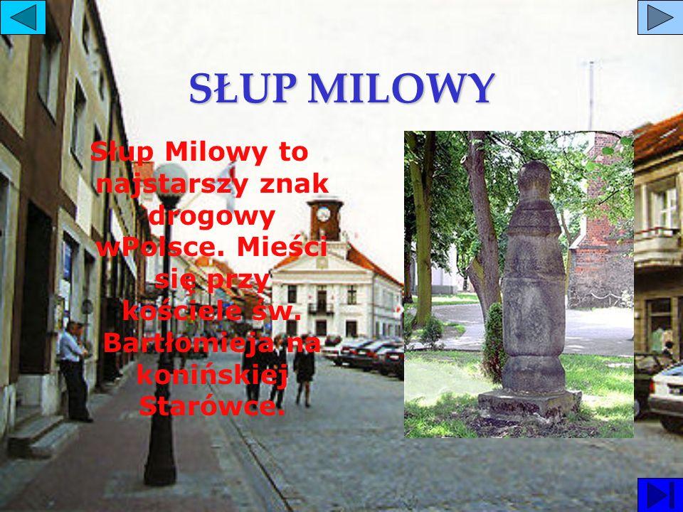 SŁUP MILOWY Słup Milowy to najstarszy znak drogowy wPolsce.
