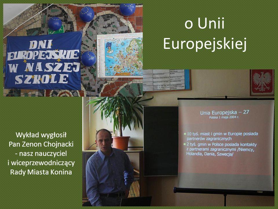 o Unii Europejskiej Wykład wygłosił Pan Zenon Chojnacki - nasz nauczyciel i wiceprzewodniczący Rady Miasta Konina.
