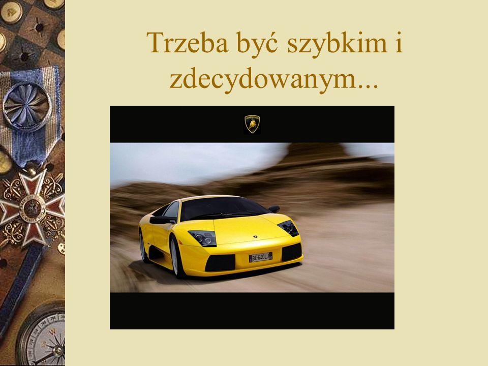 Trzeba być szybkim i zdecydowanym...