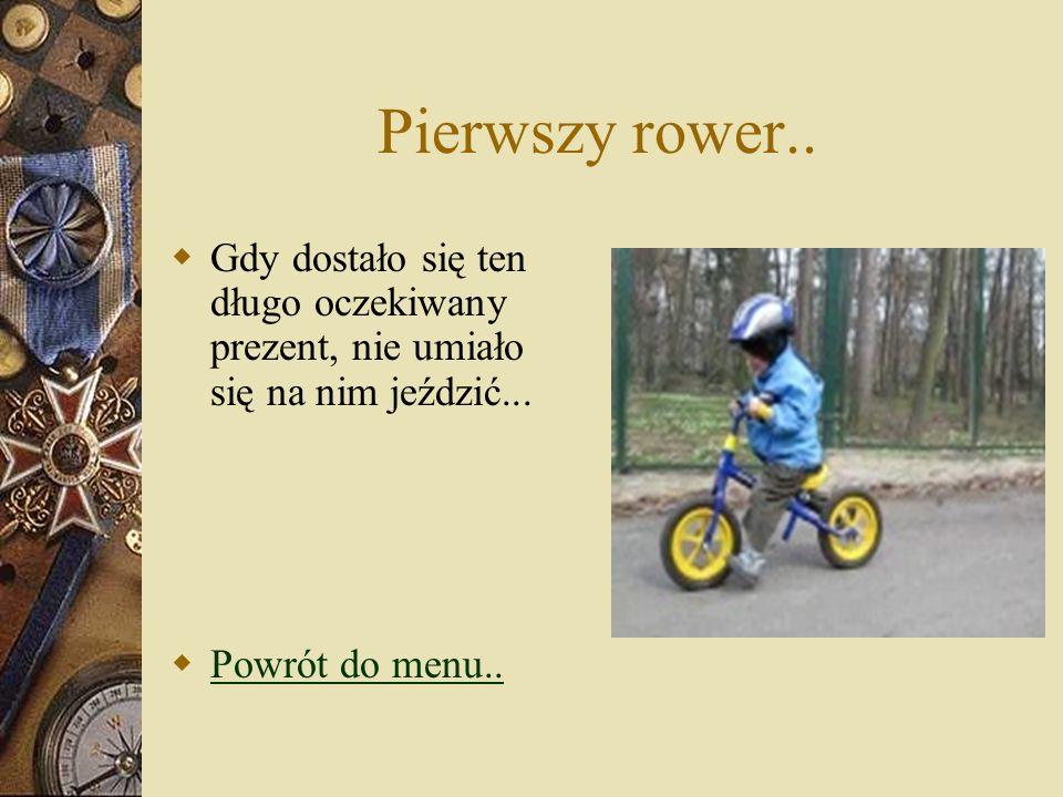 Pierwszy rower.. Gdy dostało się ten długo oczekiwany prezent, nie umiało się na nim jeździć...