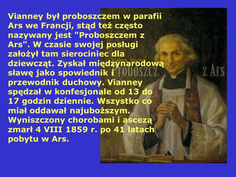 Vianney był proboszczem w parafii Ars we Francji, stąd też często nazywany jest Proboszczem z Ars .