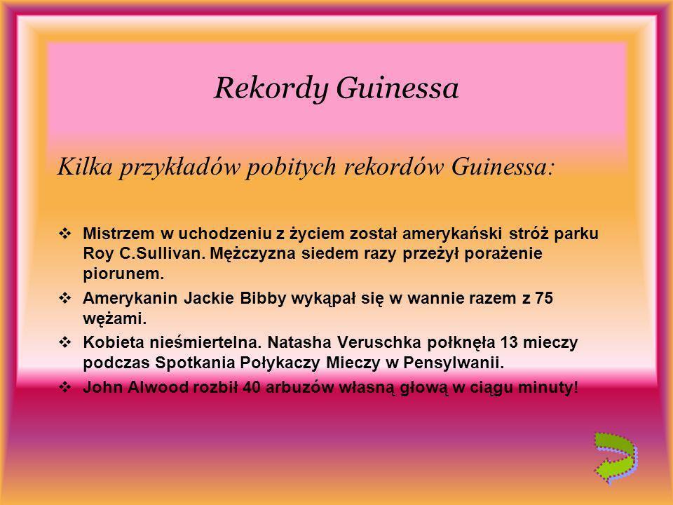 Rekordy Guinessa Kilka przykładów pobitych rekordów Guinessa: