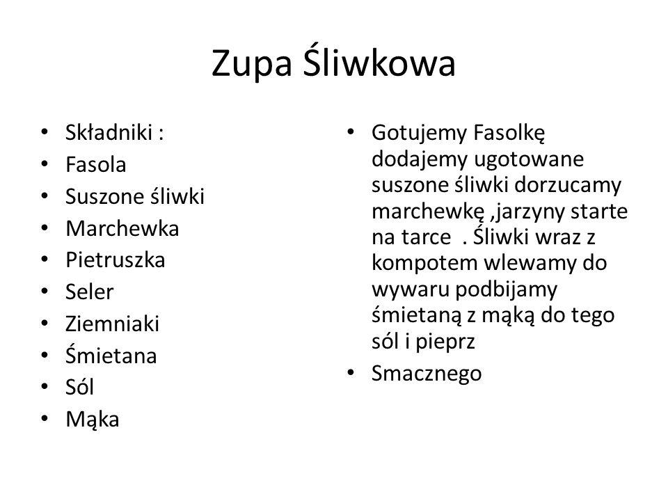 Zupa Śliwkowa Składniki : Fasola Suszone śliwki Marchewka Pietruszka