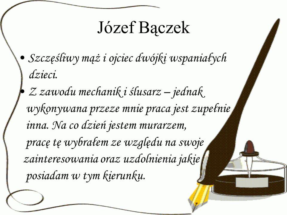 Józef Bączek Szczęśliwy mąż i ojciec dwójki wspaniałych dzieci.