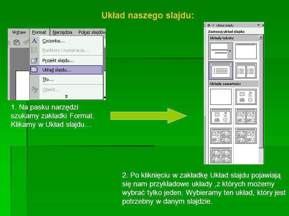 Układ naszego slajdu: 1. Na pasku narzędzi szukamy zakładki Format. Klikamy w Układ slajdu…