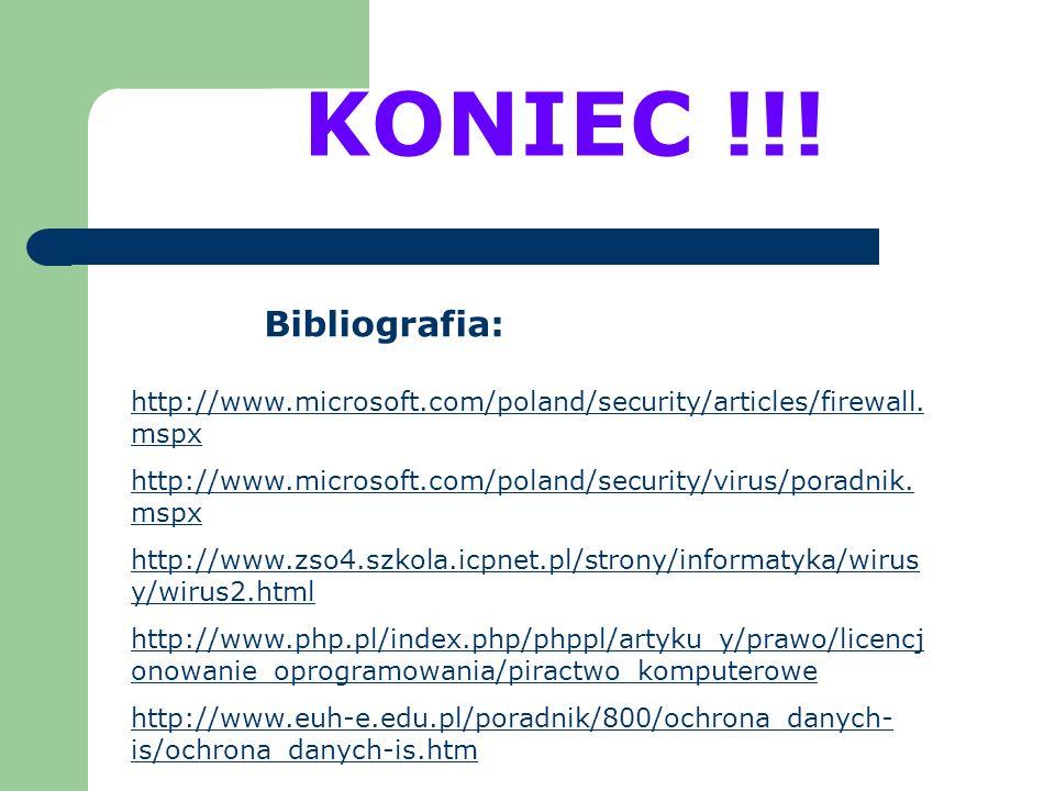KONIEC !!!Bibliografia: http://www.microsoft.com/poland/security/articles/firewall.mspx.