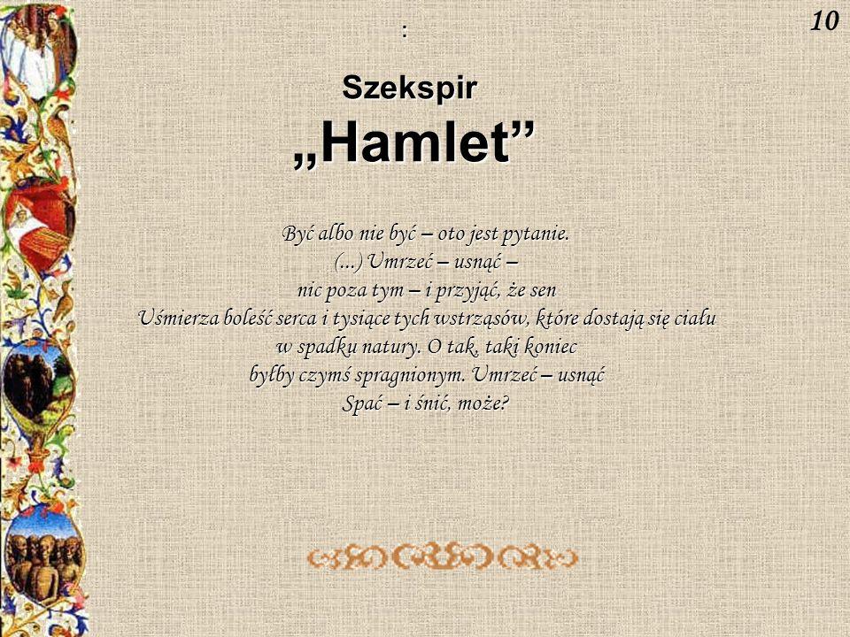 """""""Hamlet 10 Szekspir Być albo nie być – oto jest pytanie."""