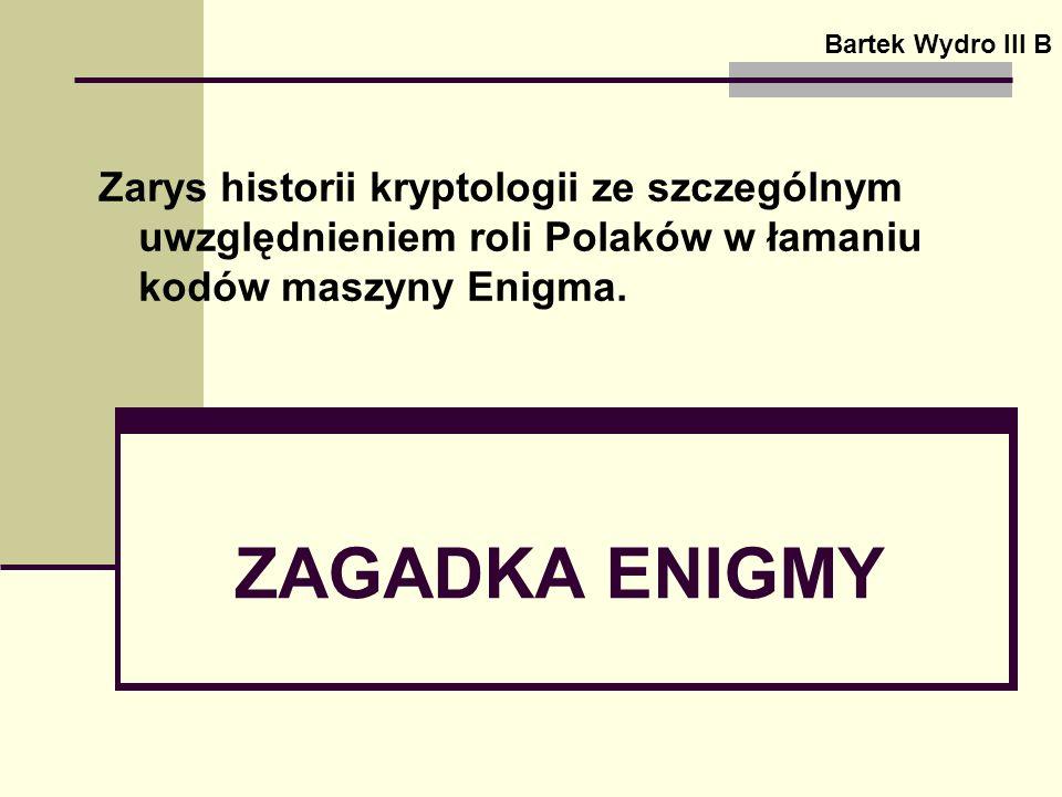 Bartek Wydro III B Zarys historii kryptologii ze szczególnym uwzględnieniem roli Polaków w łamaniu kodów maszyny Enigma.