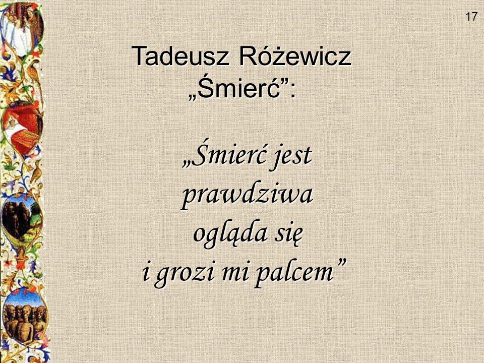 """""""Śmierć jest prawdziwa ogląda się i grozi mi palcem Tadeusz Różewicz"""