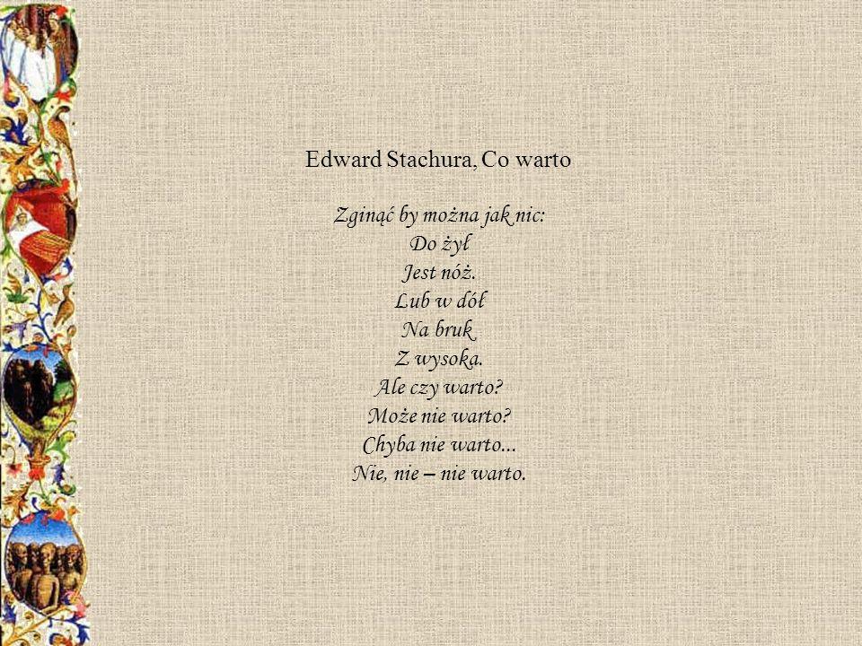 Edward Stachura, Co warto Zginąć by można jak nic: Do żył Jest nóż.