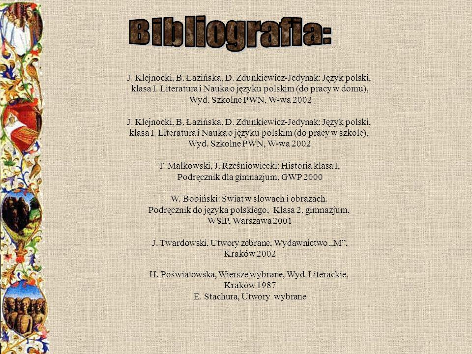 Bibliografia: J. Klejnocki, B. Łazińska, D. Zdunkiewicz-Jedynak: Język polski, klasa I. Literatura i Nauka o języku polskim (do pracy w domu),