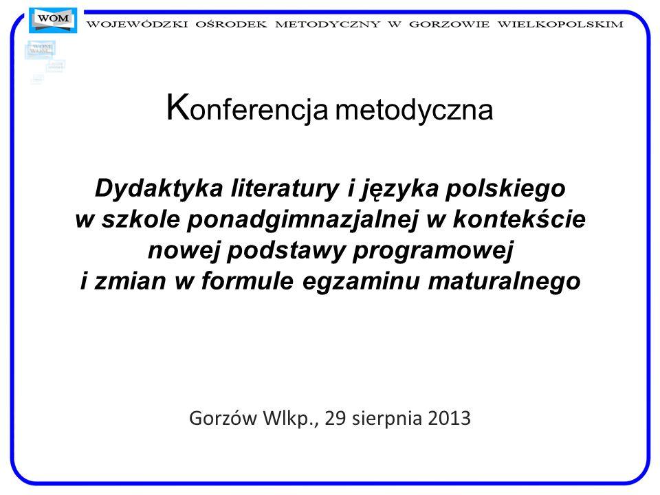Konferencja metodyczna Dydaktyka literatury i języka polskiego w szkole ponadgimnazjalnej w kontekście nowej podstawy programowej i zmian w formule egzaminu maturalnego