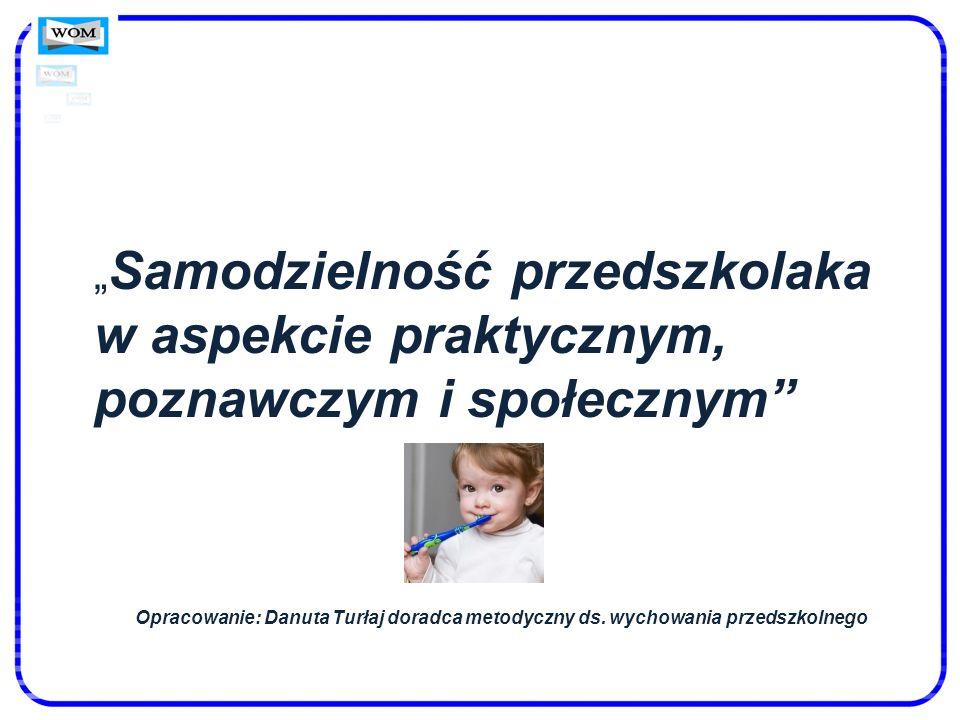 """""""Samodzielność przedszkolaka w aspekcie praktycznym, poznawczym i społecznym"""