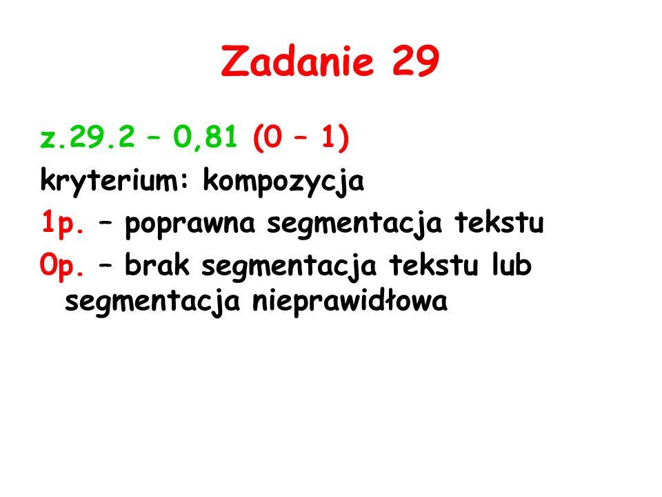 Zadanie 29 z.29.2 – 0,81 (0 – 1) kryterium: kompozycja 1p.