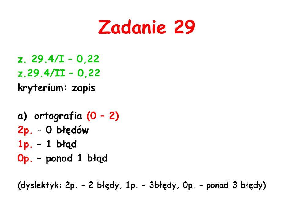 Zadanie 29 z. 29.4/I – 0,22 z.29.4/II – 0,22 kryterium: zapis