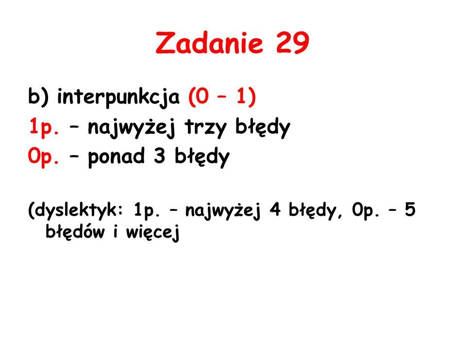 Zadanie 29 b) interpunkcja (0 – 1) 1p. – najwyżej trzy błędy