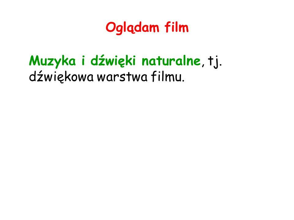 Oglądam film Muzyka i dźwięki naturalne, tj. dźwiękowa warstwa filmu.