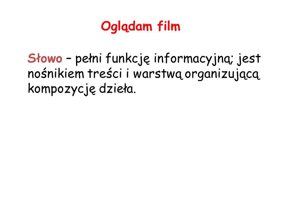 Oglądam film Słowo – pełni funkcję informacyjną; jest nośnikiem treści i warstwą organizującą kompozycję dzieła.