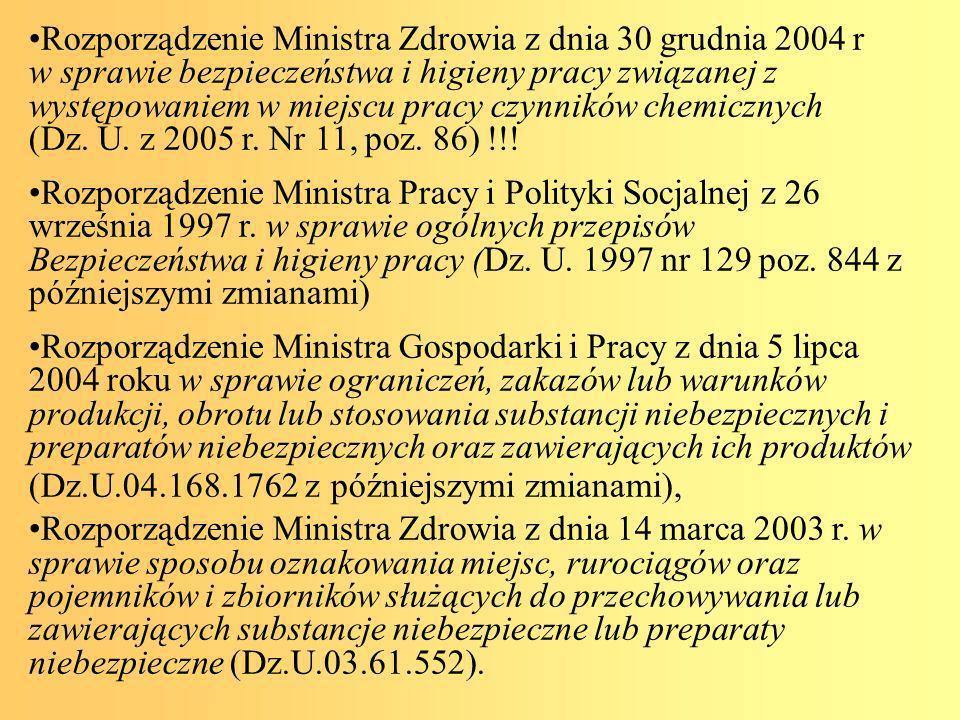 Rozporządzenie Ministra Zdrowia z dnia 30 grudnia 2004 r w sprawie bezpieczeństwa i higieny pracy związanej z występowaniem w miejscu pracy czynników chemicznych (Dz. U. z 2005 r. Nr 11, poz. 86) !!!