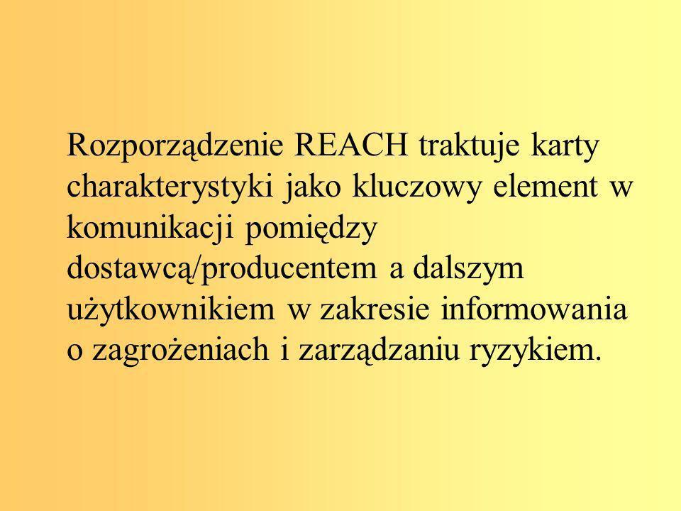 Rozporządzenie REACH traktuje karty charakterystyki jako kluczowy element w komunikacji pomiędzy dostawcą/producentem a dalszym użytkownikiem w zakresie informowania o zagrożeniach i zarządzaniu ryzykiem.