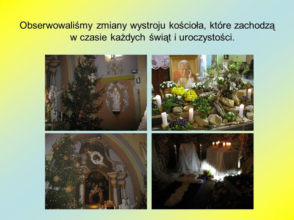 Obserwowaliśmy zmiany wystroju kościoła, które zachodzą w czasie każdych świąt i uroczystości.