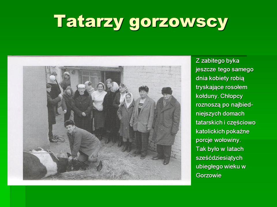 Tatarzy gorzowscy Z zabitego byka jeszcze tego samego