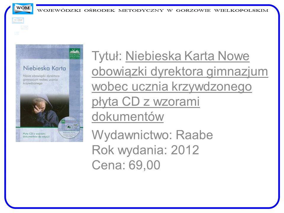 Tytuł: Niebieska Karta Nowe obowiązki dyrektora gimnazjum wobec ucznia krzywdzonego płyta CD z wzorami dokumentów