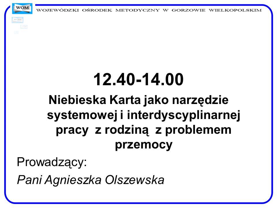 12.40-14.00 Niebieska Karta jako narzędzie systemowej i interdyscyplinarnej pracy z rodziną z problemem przemocy.