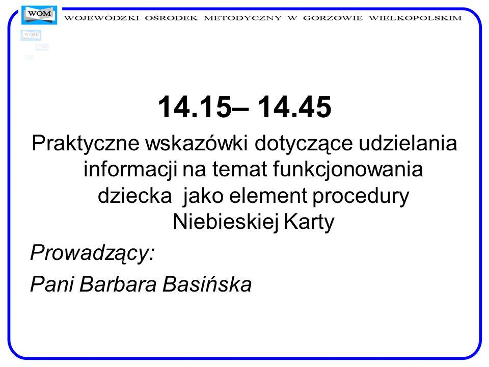 14.15– 14.45Praktyczne wskazówki dotyczące udzielania informacji na temat funkcjonowania dziecka jako element procedury Niebieskiej Karty.