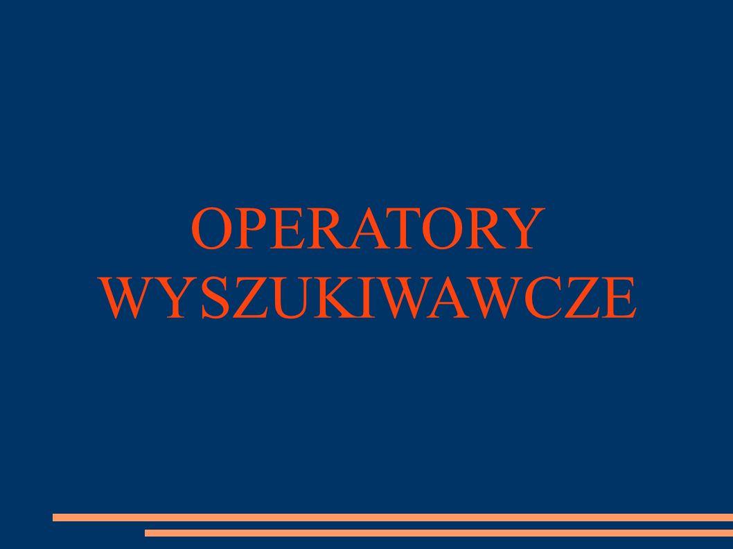 OPERATORY WYSZUKIWAWCZE
