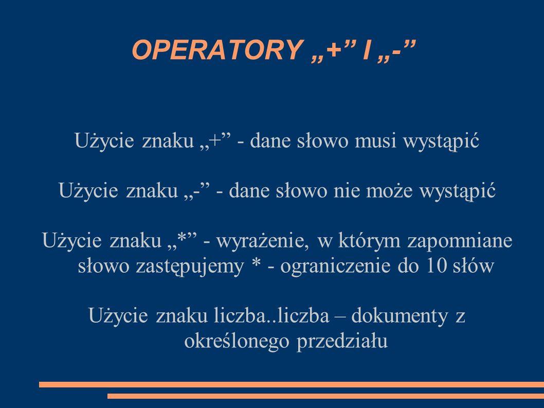 """OPERATORY """"+ I """"- Użycie znaku """"+ - dane słowo musi wystąpić"""