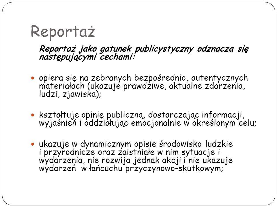 Reportaż Reportaż jako gatunek publicystyczny odznacza się następującymi cechami: