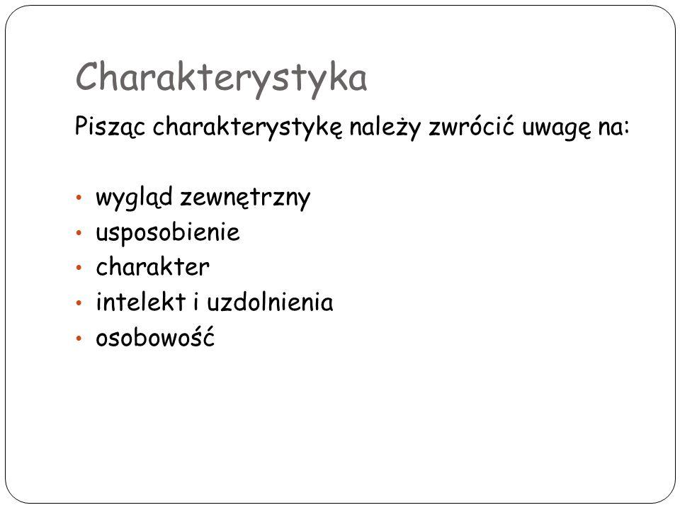 Charakterystyka Pisząc charakterystykę należy zwrócić uwagę na: