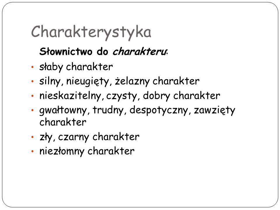 Charakterystyka Słownictwo do charakteru: słaby charakter