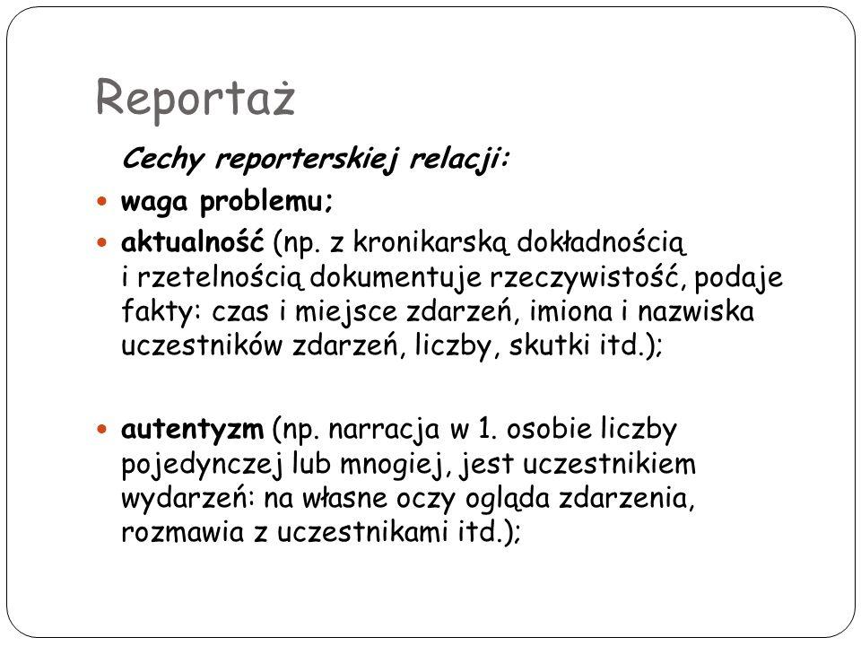 Reportaż Cechy reporterskiej relacji: waga problemu;