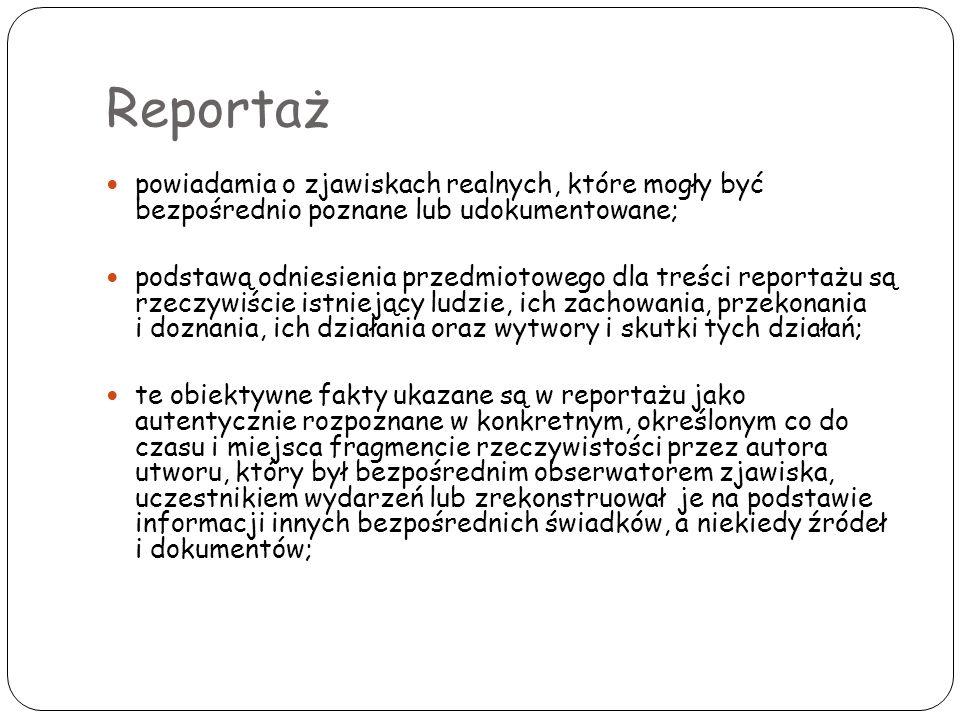 Reportaż powiadamia o zjawiskach realnych, które mogły być bezpośrednio poznane lub udokumentowane;