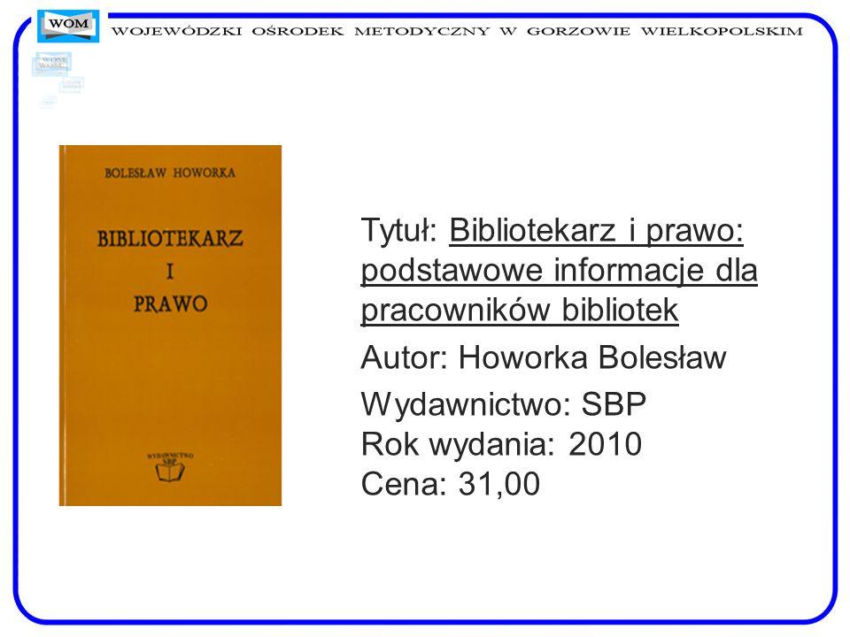Tytuł: Bibliotekarz i prawo: podstawowe informacje dla pracowników bibliotek