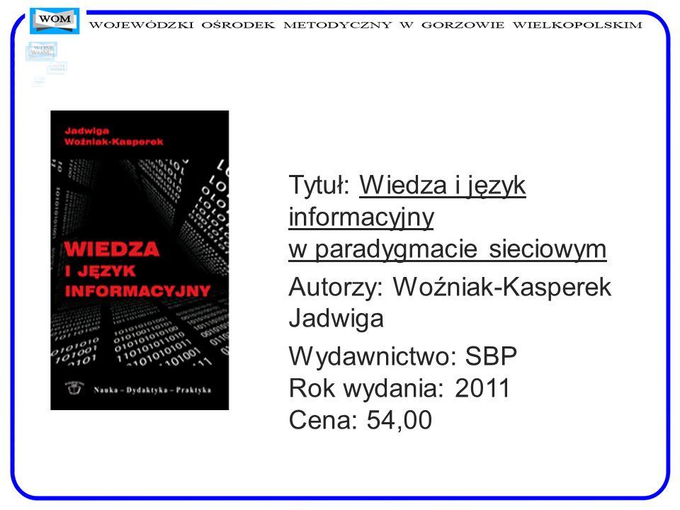 Tytuł: Wiedza i język informacyjny w paradygmacie sieciowym