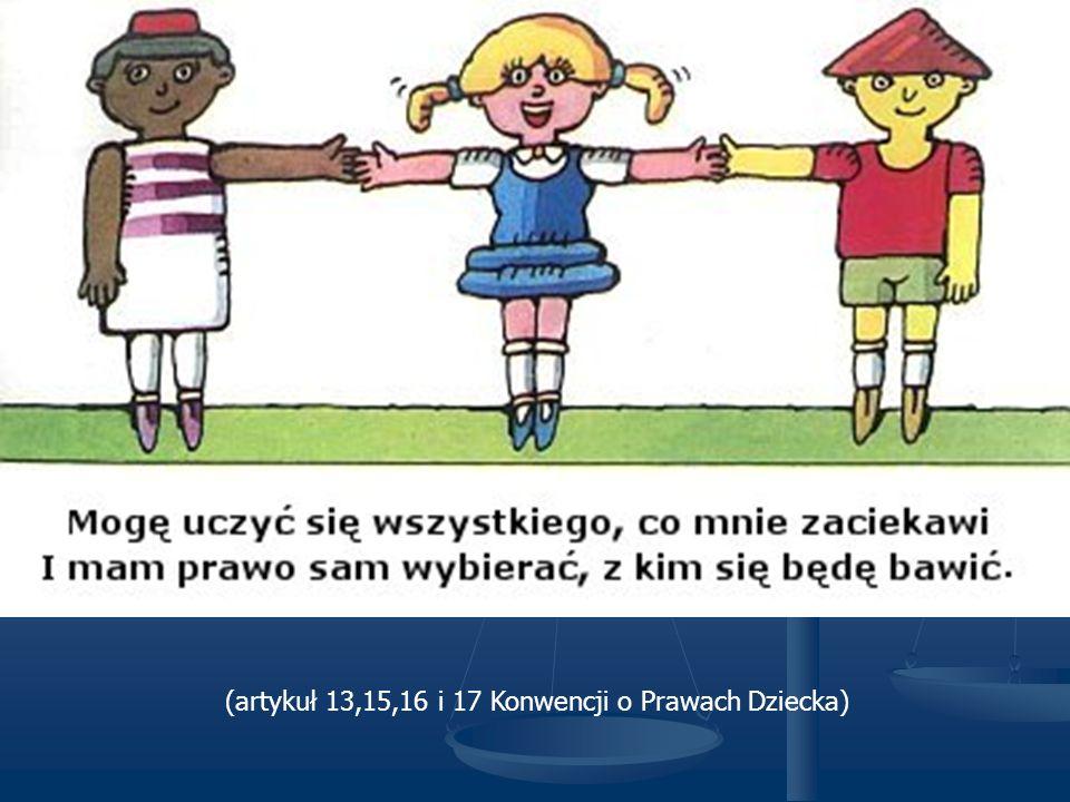 (artykuł 13,15,16 i 17 Konwencji o Prawach Dziecka)