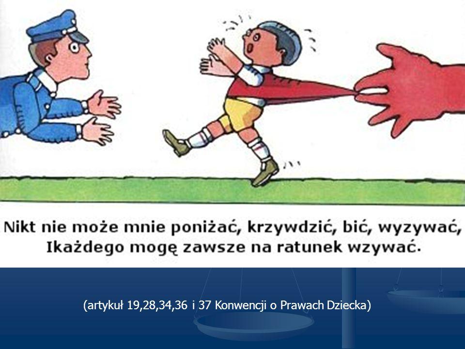 (artykuł 19,28,34,36 i 37 Konwencji o Prawach Dziecka)