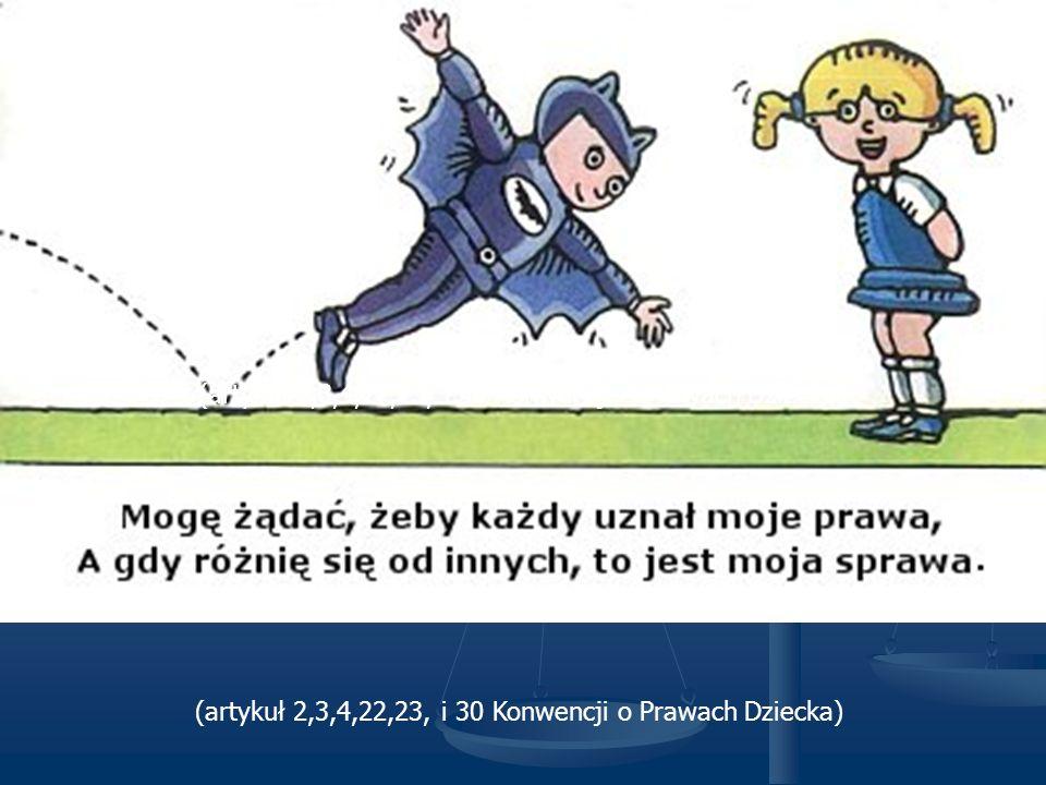 (artykuł 2,3,4,22,23, i 30 Konwencji o Prawach Dziecka)