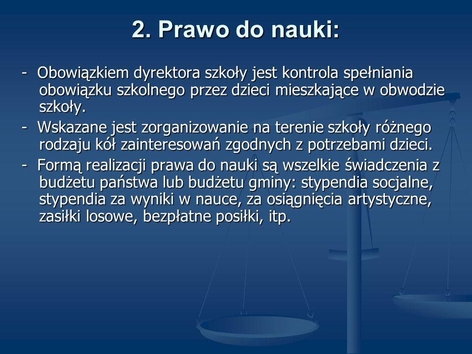 2. Prawo do nauki: - Obowiązkiem dyrektora szkoły jest kontrola spełniania obowiązku szkolnego przez dzieci mieszkające w obwodzie szkoły.