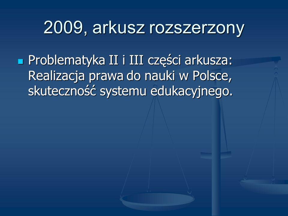 2009, arkusz rozszerzony Problematyka II i III części arkusza: Realizacja prawa do nauki w Polsce, skuteczność systemu edukacyjnego.